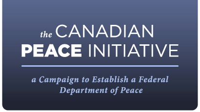 the Canadian Peace Initiative :: a Campaign to Establish a Federal Department of Peace